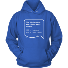 Our funny quotes make the best gifts for Mom! Front view of our soft blue hoodie. The modern white quote bubble reads: The 3 little words every Mom wants to hear. Age 1: I love you. Age 3: I want Daddy.