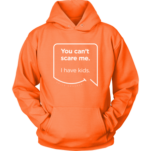 Our funny quotes make the best gifts for Mom! Front view of our soft orange hoodie. The modern white quote bubble reads: You can't scare me. I have kids.