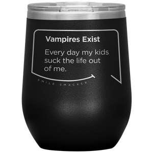 Our funny quotes make the best gifts for Mom! Close-up view of our chic black wine tumbler. The modern etched quote bubble reads: Vampires Exist. Every day my kids suck the life out of me.