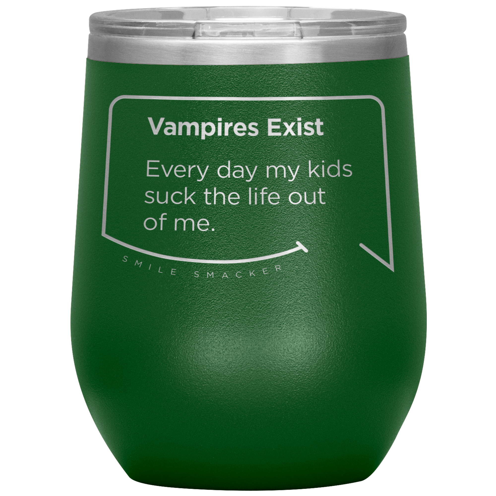 Our funny quotes make the best gifts for Mom! Front view of our chic green wine tumbler. The modern etched quote bubble reads: Vampires Exist. Every day my kids suck the life out of me.