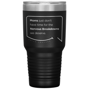 Our funny quotes make the best gifts for Mom! Front view of our extreme 30 oz black travel mug. The modern etched quote bubble reads: Moms just don't have time for the nervous breakdowns we deserve.