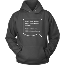 Our funny quotes make the best gifts for Mom! Front view of our soft, charcoal gray hoodie. The modern white quote bubble reads: The 3 little words every Mom wants to hear. Age 1: I love you. Age 3: I want Daddy.