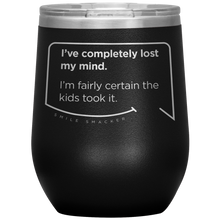 Our funny quotes make the best gifts for Mom! Front view of our chic black wine tumbler. The modern etched quote bubble reads: I've completely lost my mind. I'm fairly certain the kids took it.