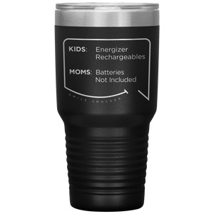 Our funny quotes make the best gifts for Mom! Front view of our extreme 30 oz black travel mug. The modern etched quote bubble reads: Kids: Energizer Rechargeables. Moms: Batteries Not Included.