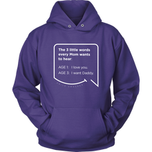 Our funny quotes make the best gifts for Mom! Front view of our soft purple hoodie. The modern white quote bubble reads: The 3 little words every Mom wants to hear. Age 1: I love you. Age 3: I want Daddy.