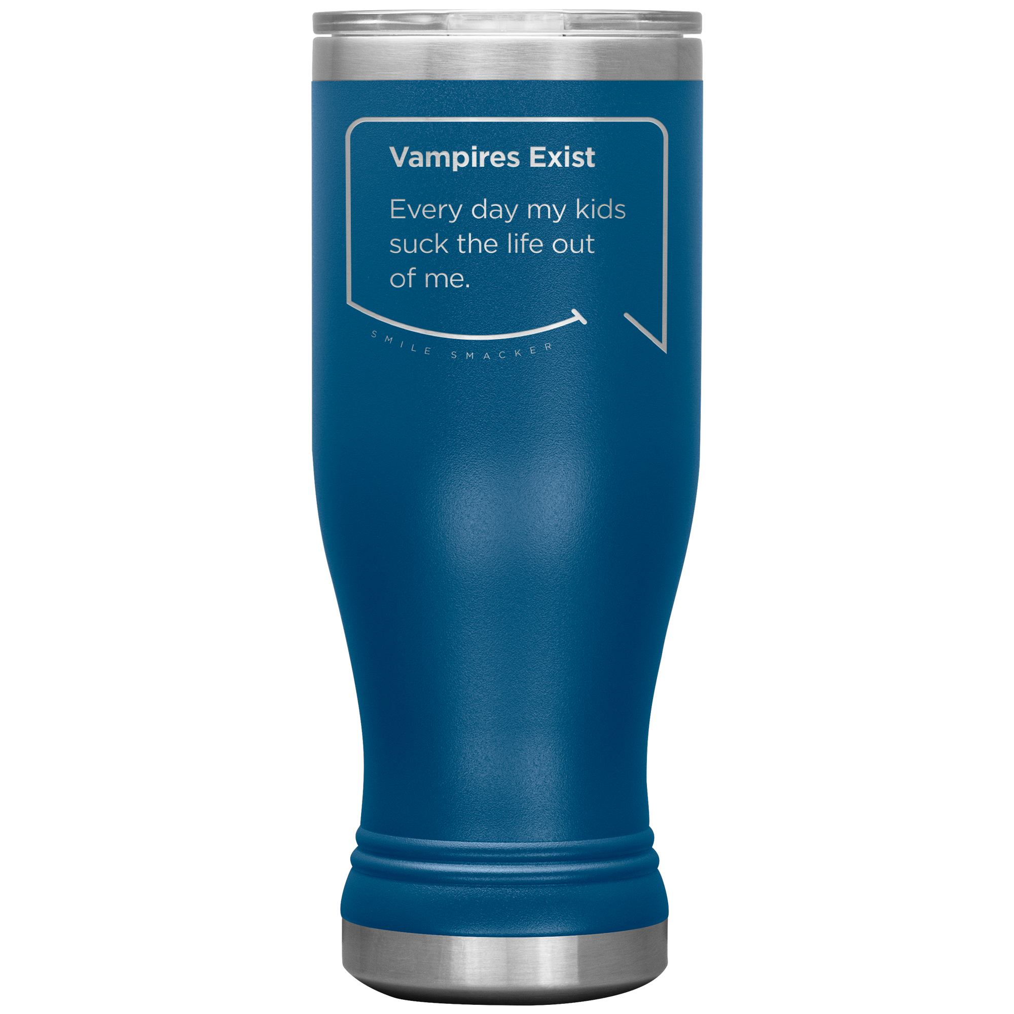Our funny quotes make the best gifts for Mom! Front view of our popular 20 oz blue travel mug. The modern etched quote bubble reads: Vampires Exist. Every day my kids suck the life out of me.