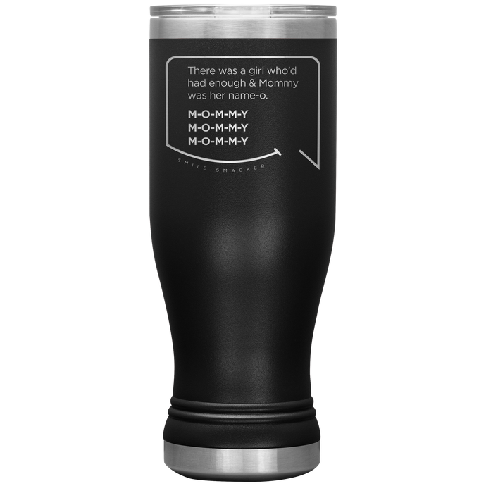 Our funny quotes make the best gifts for Mom! Front view of our popular 20 oz black travel mug. The modern etched quote bubble reads: There was a girl who'd had enough and Mommy was her name-o. M-O-M-M-Y. M-O-M-M-Y. M-O-M-M-Y.