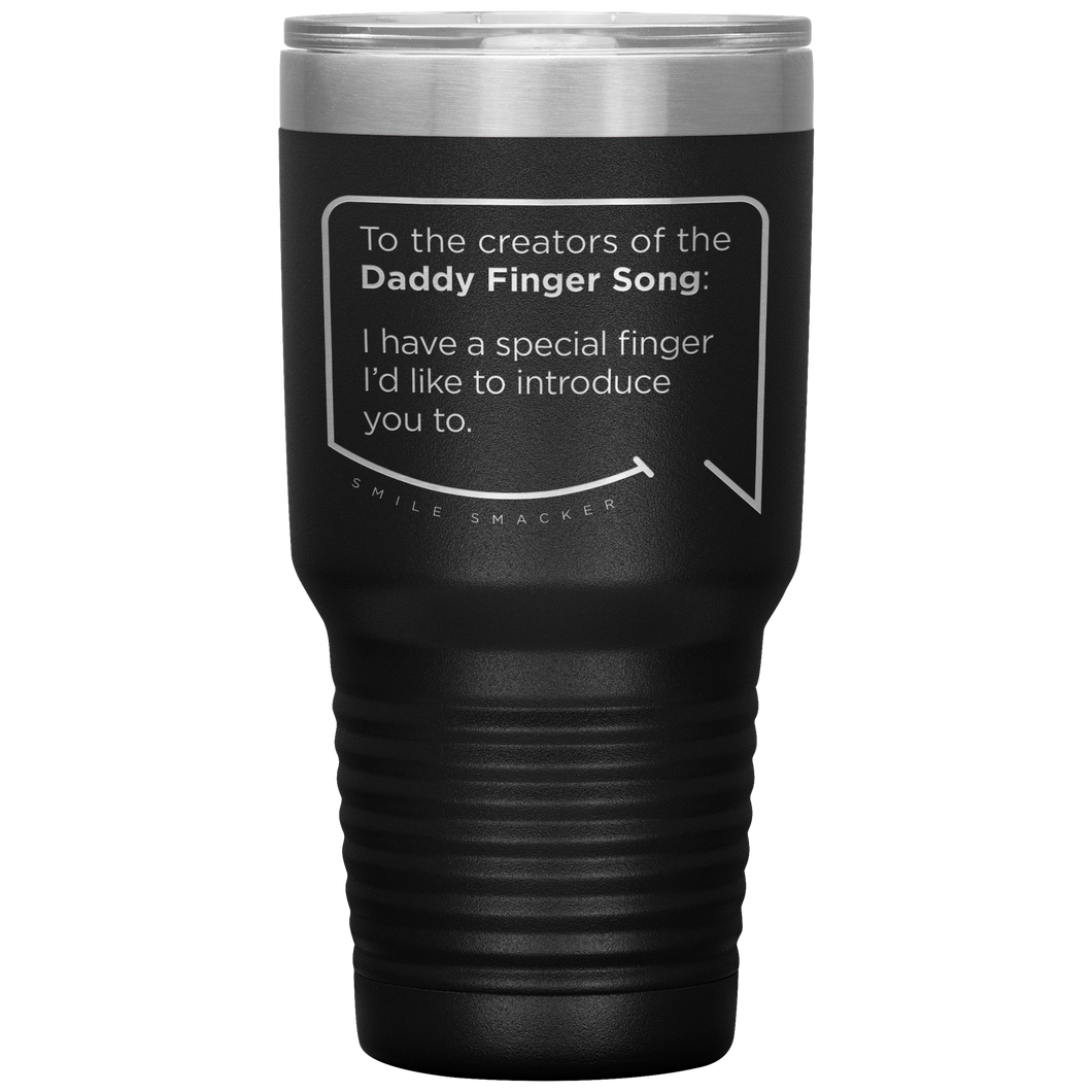 Our funny quotes make the best gifts for Mom! Front view of our extreme 30 oz black travel mug. The modern etched quote bubble reads: To the creators of the Daddy Finger Song: I have a special finger I'd like to introduce you to.