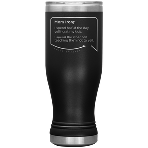 Our funny quotes make the best gifts for Mom! Front view of our popular 20 oz black travel mug. The modern etched quote bubble reads: Mom Irony. I spend half of the day yelling at my kids. I spend the other half teaching them not to yell.