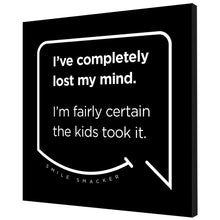 Our funny quotes make the best gifts for Mom! Angled view of our trendy black wall art canvas. The modern white quote bubble reads: I've completely lost my mind. I'm fairly certain the kids took it.