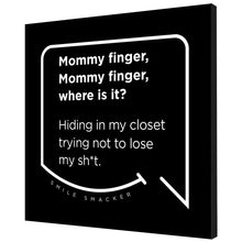 Our funny quotes make the best gifts for Mom! Angled view of our trendy black wall art canvas. The modern white quote bubble reads: Mommy Finger, Mommy Finger where is it? Hiding in my closet trying not to lose my sh*t.