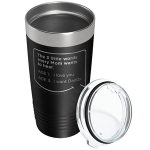 Our funny quotes make the best gifts for Mom! Overhead view of our classic 20 oz black travel mug. The modern etched quote bubble reads: The 3 little words every Mom wants to hear. Age 1: I love you. Age 3: I want Daddy.