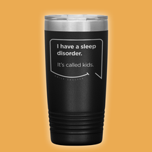 Best mom gifts featuring funny quotes. Front view of our classic 20 oz black travel mug. The modern etched quote bubble reads: I have a sleep disorder. It's called kids.