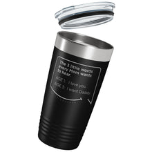 Our funny quotes make the best gifts for Mom! Tilted view of our classic 20 oz black travel mug with a clear lid. The modern etched quote bubble reads: The 3 little words every Mom wants to hear. Age 1: I love you. Age 3: I want Daddy.