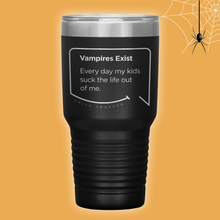 Our funny quotes make the best gifts for Mom! Perfect for Halloween. Front view of our extreme 30 oz black travel mug. The modern etched quote bubble reads: Vampires Exist. Every day my kids suck the life out of me.