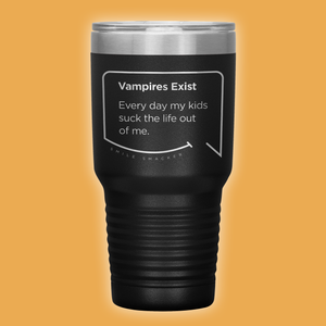 Our funny quotes make the best gifts for Mom! Front view of our extreme 30 oz black travel mug. The modern etched quote bubble reads: Vampires Exist. Every day my kids suck the life out of me.
