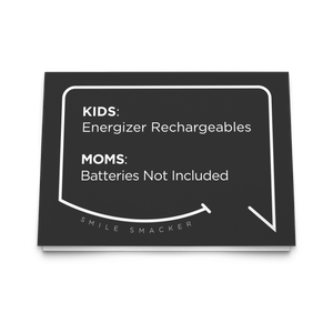 Our funny quotes make the best gifts for Mom! Front view of our trendy black greeting card. The modern white quote bubble reads: Kids: Energizer Rechargeables. Moms: Batteries Not Included.