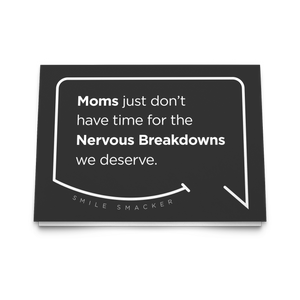 Our funny quotes make the best gifts for Mom! Front view of our trendy black greeting card. The modern white quote bubble reads: Moms just don't have time for the nervous breakdowns we deserve.