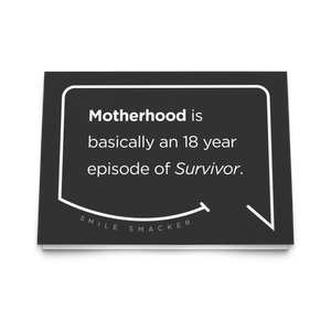 Our funny quotes make the best gifts for Mom! Front view of our trendy black greeting card. The modern white quote bubble reads: Motherhood is basically an 18 year episode of Survivor.