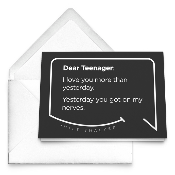 Our funny quotes make the best gifts for Mom! Our trendy black greeting card sits on top of a crisp white envelope. The modern white quote bubble reads: Dear Teenager: I love you more than yesterday. Yesterday you got on my nerves.