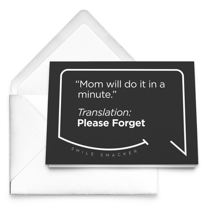 Our funny quotes make the best gifts for Mom! Our trendy black greeting card sits on top of a crisp white envelope. The modern white quote bubble reads: