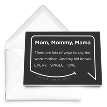 Our funny quotes make the best gifts for Mom! Our trendy black greeting card sits on top of a crisp white envelope. The modern white quote bubble reads: Mom, Mommy, Mama. There are lots of ways to say the word Mother. And my kid knows Every. Single. One.