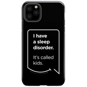 Our funny quotes make the best gifts for Mom! This front view of our slim yet durable black iPhone 11 Pro Max tough case has a modern white quote bubble that reads: I have a sleep disorder. It's called kids.