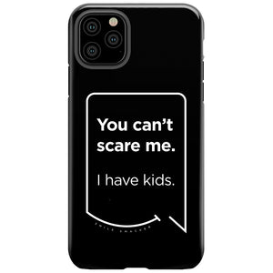 Our funny quotes make the best gifts for Mom! This front view of our slim yet durable black iPhone 11 Pro Max tough case has a modern white quote bubble that reads: You can't scare me. I have kids.