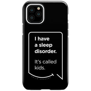 Our funny quotes make the best gifts for Mom! This front view of our slim yet durable black iPhone 11 Pro tough case has a modern white quote bubble that reads: I have a sleep disorder. It's called kids.