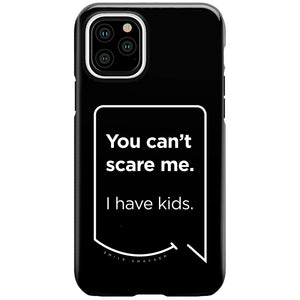 Our funny quotes make the best gifts for Mom! This front view of our slim yet durable black iPhone 11 Pro tough case has a modern white quote bubble that reads: You can't scare me. I have kids.