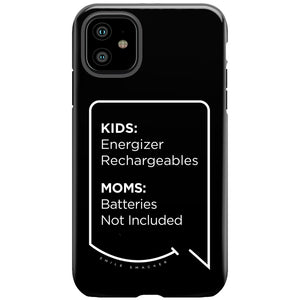 Our funny quotes make the best gifts for Mom! This front view of our slim yet durable black iPhone 11 tough case has a modern white quote bubble that reads: Kids: Energizer Rechargeables. Moms: Batteries Not Included.