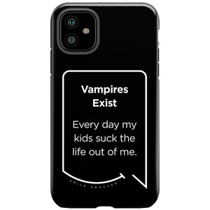 Our funny quotes make the best gifts for Mom! This front view of our slim yet durable black iPhone 11 tough case has a modern white quote bubble that reads: Vampires Exist. Every day my kids suck the life out of me.
