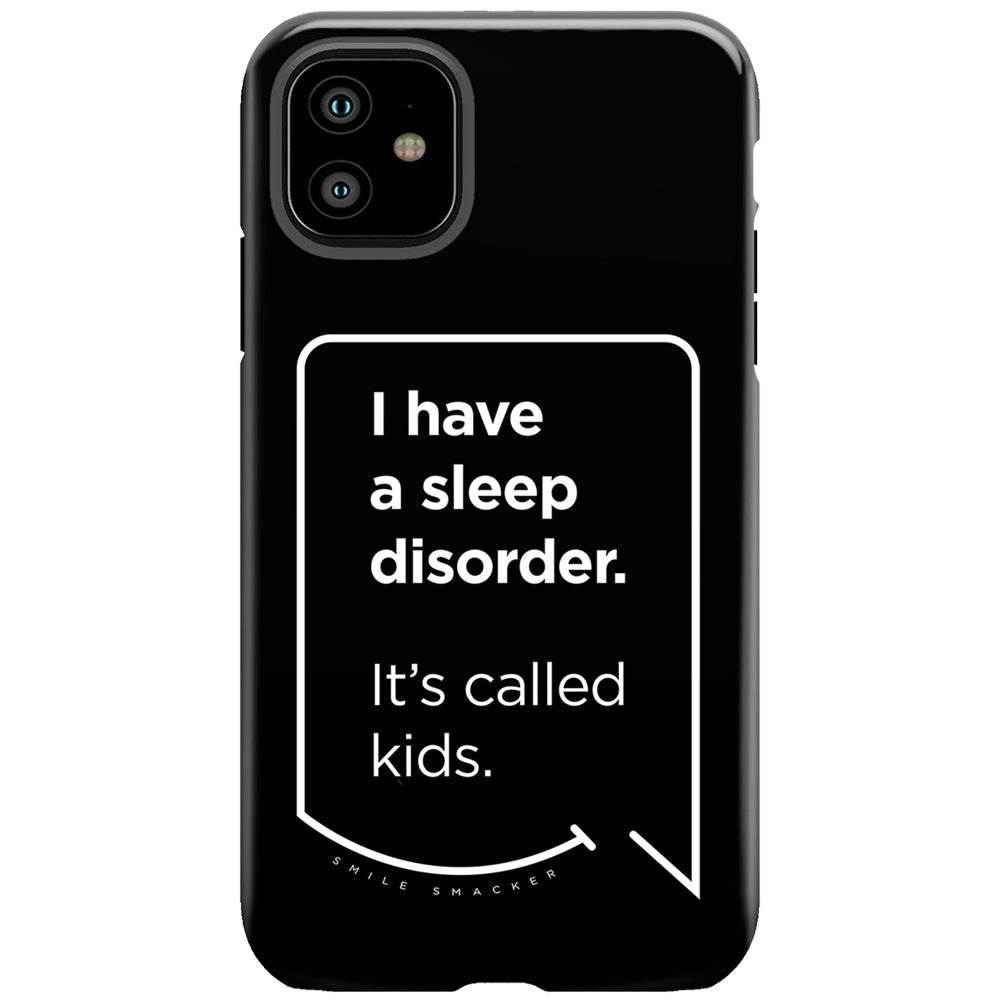 Our funny quotes make the best gifts for Mom! This front view of our slim yet durable black iPhone 11 tough case has a modern white quote bubble that reads: I have a sleep disorder. It's called kids.