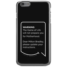 Our funny quotes make the best gifts for Mom! This front view of our slim yet durable black iPhone 6S Plus tough case has a modern white quote bubble that reads: Warning: The Game of Life will not prepare you for Motherhood. Dear Milton Bradley, please update your instructions.