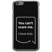 Our funny quotes make the best gifts for Mom! This front view of our slim yet durable black iPhone 6S Plus tough case has a modern white quote bubble that reads: You can't scare me. I have kids.