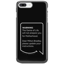 Our funny quotes make the best gifts for Mom! This front view of our slim yet durable black iPhone 7 & 8 Plus tough cases have a modern white quote bubble that reads: Warning: The Game of Life will not prepare you for Motherhood. Dear Milton Bradley, please update your instructions.