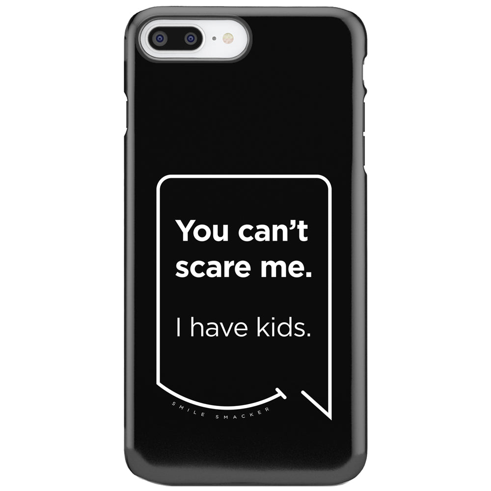 Our funny quotes make the best gifts for Mom! This front view of our slim yet durable black iPhone 7 & 8 Plus tough cases have a modern white quote bubble that reads: You can't scare me. I have kids.