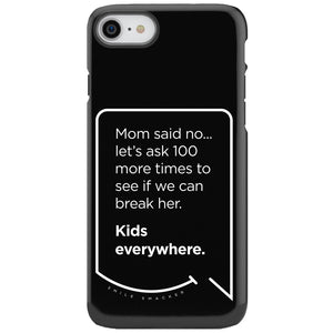 Our funny quotes make the best gifts for Mom! This front view of our slim yet durable black iPhone 7 & 8 tough case has a modern white quote bubble that reads: Mom said no... let's ask 100 more times to see if we can break her. Kids everywhere.