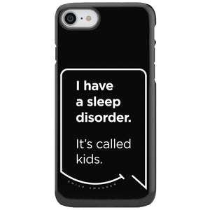 Our funny quotes make the best gifts for Mom! This front view of our slim yet durable black iPhone 7 & 8 tough case has a modern white quote bubble that reads: I have a sleep disorder. It's called kids.