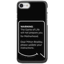 Our funny quotes make the best gifts for Mom! This front view of our slim yet durable black iPhone 7 & 8 tough case has a modern white quote bubble that reads: Warning: The Game of Life will not prepare you for Motherhood. Dear Milton Bradley, please update your instructions.