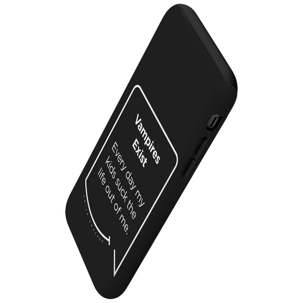 Our funny quotes make the best gifts for Mom! This angled view of our slim yet durable black phone case has a modern white quote that bubble reads: Vampires Exist. Every day my kids suck the life out of me.