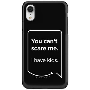 Our funny quotes make the best gifts for Mom! This front view of our slim yet durable black iPhone XR tough cases have a modern white quote bubble that reads: You can't scare me. I have kids.