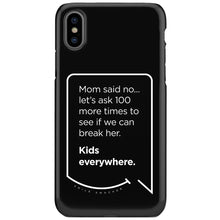 Our funny quotes make the best gifts for Mom! This front view of our slim yet durable black iPhone XS & XS Max tough cases have a modern white quote bubble that reads: Mom said no... let's ask 100 more times to see if we can break her. Kids everywhere.