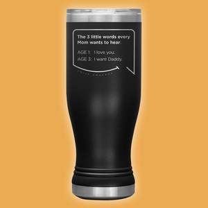 Our funny quotes make the best gifts for Mom! Front view of our popular 20 oz black travel mug. The modern etched quote bubble reads: The 3 little words every Mom wants to hear. Age 1: I love you. Age 3: I want Daddy.