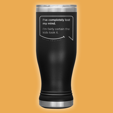 Our funny quotes make the best gifts for Mom! Front view of our popular 20 oz black travel mug. The modern etched quote bubble reads: I've completely lost my mind. I'm fairly certain the kids took it.