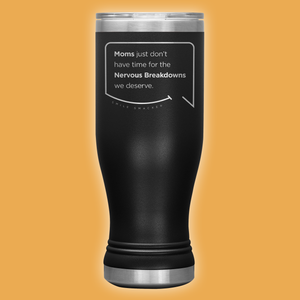 Our funny quotes make the best gifts for Mom! Front view of our popular 20 oz black travel mug. The modern etched quote bubble reads: Moms just don't have time for the nervous breakdowns we deserve.