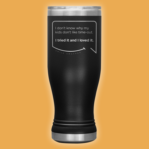 Our funny quotes make the best gifts for Mom! Front view of our popular 20 oz black travel mug. The modern etched quote bubble reads: I don't know why my kids don't like time-out. I tried it and I loved it.