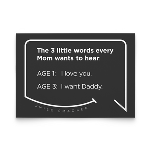 Our funny quotes make the best gifts for Mom! Front view of our trendy black note card. The modern white quote bubble reads: The 3 little words every Mom wants to hear. Age 1: I love you. Age 3: I want Daddy.