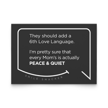 Our funny quotes make the best gifts for Mom! Front view of our trendy black note card. The modern white quote bubble reads: They should add a 6th Love Language. I'm pretty sure that every Mom's is actually Peace and Quiet.
