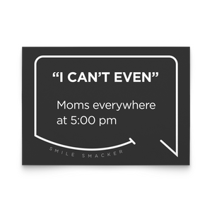 Our funny quotes make the best gifts for Mom! Front view of our trendy black note card. The modern white quote bubble reads: I can't even. Moms everywhere at 5:00 pm.